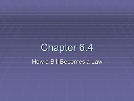 Chapter 6.4 How a Bill Becomes a Law. Types of Bills  Of the more than 10,000 bills introduced each congressional term, only several hundred become law.