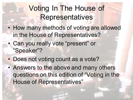 "Voting In The House of Representatives How many methods of voting are allowed in the House of Representatives? Can you really vote ""present"" or ""Speaker""?"