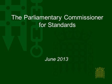 June 2013 The Parliamentary Commissioner for Standards.