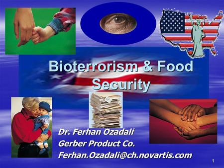 1 Bioterrorism & Food Security Dr. Ferhan Ozadali Gerber Product Co.