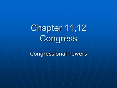 Chapter 11,12 Congress Congressional Powers. Chap 11, 12 Vocabulary 1.Expressed powers 2. Implied powers 3. Inherent powers 4. Necessary and Proper Clause.