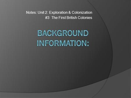 Notes: Unit 2: Exploration & Colonization #3 The First British Colonies.