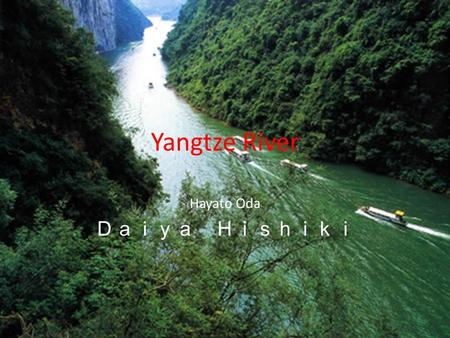 Yangtze River Hayato Oda Daiya Hishiki. Three Gorges Dam The Yangtze River Three Gorges Dam is a popular place to visit and should not be missed when.
