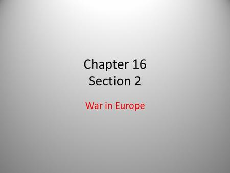 Chapter 16 Section 2 War in Europe. HITLER BEGINS HIS MARCH TO WORLD CONQUEST LEADING TO WWII 1935: Reintroduced conscription of men into the armed forces.