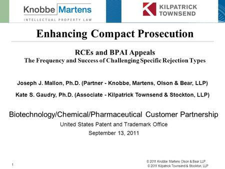 © 2011 Knobbe Martens Olson & Bear LLP © 2011 Kilpatrick Townsend & Stockton, LLP 1 Enhancing Compact Prosecution RCEs and BPAI Appeals The Frequency and.