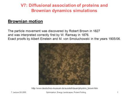 7. Lecture SS 2005Optimization, Energy Landscapes, Protein Folding1 V7: Diffusional association of proteins and Brownian dynamics simulations Brownian.