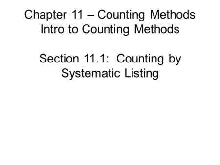 Chapter 11 – Counting Methods Intro to Counting Methods Section 11.1: Counting by Systematic Listing.