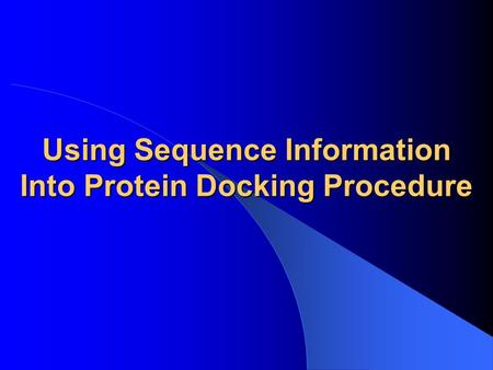 Using Sequence Information Into Protein Docking Procedure.