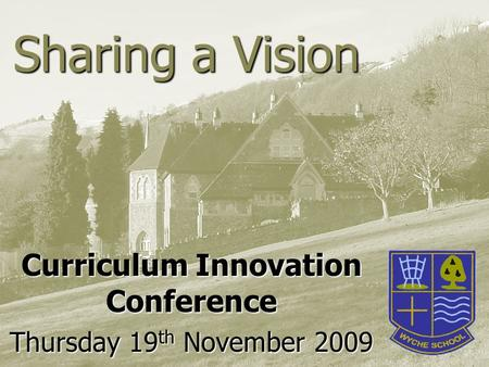 Sharing a Vision Curriculum Innovation Conference Thursday 19 th November 2009.