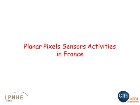 Planar Pixels Sensors Activities in France. Phase-2 and core R&D activities in France -Development of sensor simulations models -Sensor technology Edgeless/active.