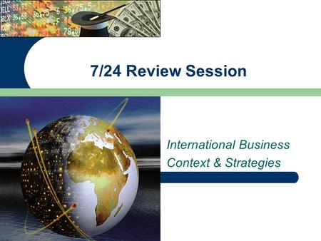 International Business Context & Strategies 7/24 Review Session.