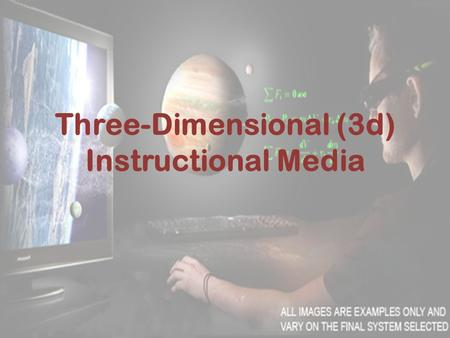 Three-Dimensional (3d) Instructional Media. Overview: The three-dimensional materials are very useful in the event that real-life materials are impossible.