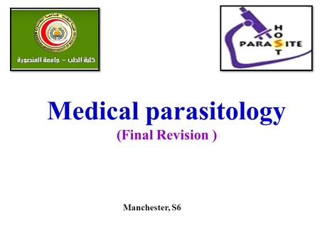 Medical parasitology (Final Revision ) Manchester, S6.