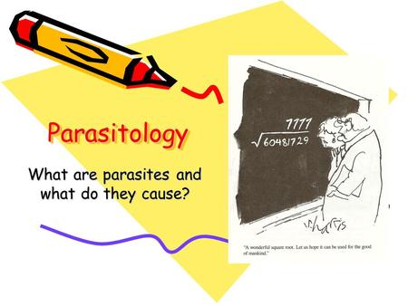 ParasitologyParasitology What are parasites and what do they cause?