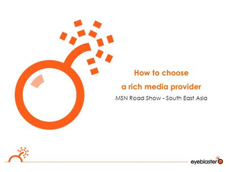 How to choose a rich media provider MSN Road Show - South East Asia.