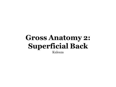 Gross Anatomy 2: Superficial Back Kulesza. Readings: Snell, Clinical Anatomy by Regions (8 th edition) The Superficial Part of the Back and the Scapular.