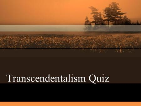 Transcendentalism Quiz. Directions Be sure to restate the question as part of your answer. Since some questions have more than one part, make sure you.