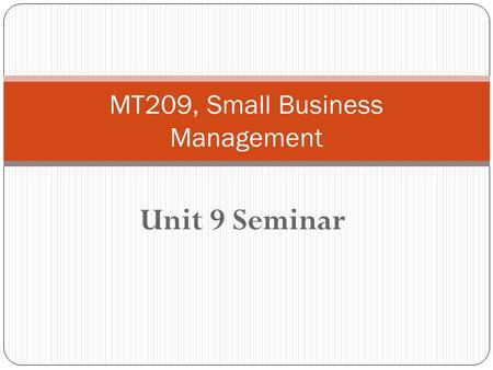 Unit 9 Seminar MT209, Small Business Management. Unit 9 Seminar Game Plan Course Check-In Course Website Check-In Course Activities & Assignments Check-In.