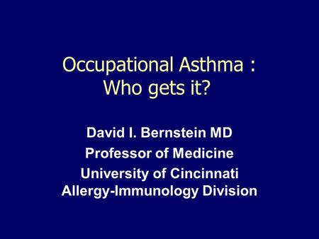 Occupational Asthma : Who gets it? David I. Bernstein MD Professor of Medicine University of Cincinnati Allergy-Immunology Division.
