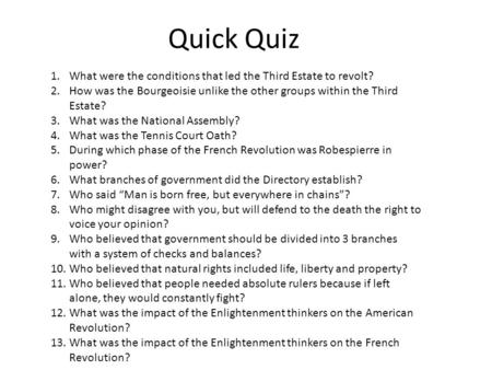 Quick Quiz 1.What were the conditions that led the Third Estate to revolt? 2.How was the Bourgeoisie unlike the other groups within the Third Estate? 3.What.