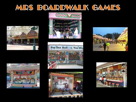 MRS Boardwalk Games, LLC Owners: Marques Aurelius Raenell Bland Samantha Farahani In business since 1999 with games in approximately 20 Boardwalks,
