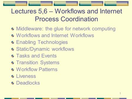 1 Lectures 5,6 – Workflows and Internet Process Coordination Middleware: the glue for network computing Workflows and Internet Workflows Enabling Technologies.
