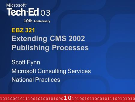 EBZ 321 Extending CMS 2002 Publishing Processes Scott Fynn Microsoft Consulting Services National Practices.