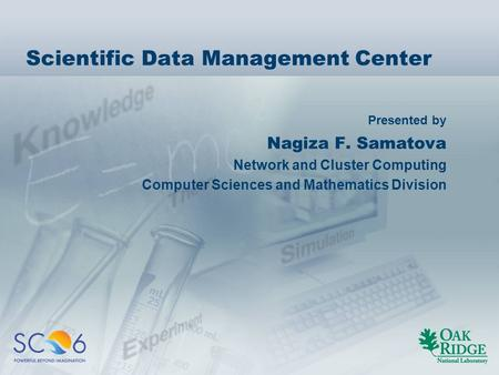 Presented by Scientific Data Management Center Nagiza F. Samatova Network and Cluster Computing Computer Sciences and Mathematics Division.