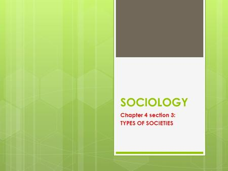 Chapter 4 section 3: TYPES OF SOCIETIES