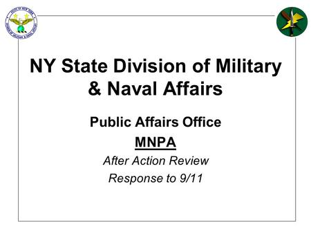 NY State Division of Military & Naval Affairs Public Affairs Office MNPA After Action Review Response to 9/11.