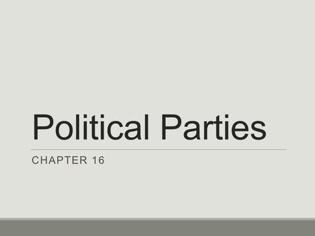 Political Parties CHAPTER 16. Development of Parties SECTION I PAGE 453.