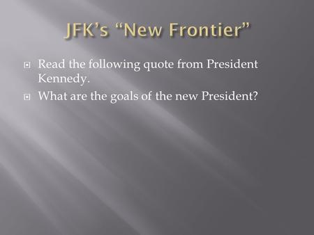 Read the following quote from President Kennedy.  What are the goals of the new President?