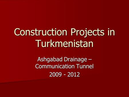 Construction Projects in Turkmenistan Ashgabad Drainage – Communication Tunnel 2009 - 2012.