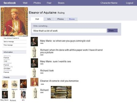 Facebook Eleanor of Aquitaine : Ruling WallPhotosFlairBoxesCharacter NameLogout View photos of (name) (x) Send a message Poke message Wall InfoPhotosBoxes.