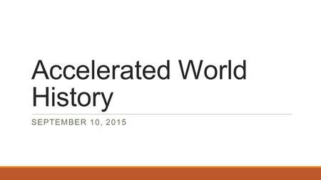Accelerated World History SEPTEMBER 10, 2015. Warm Up – September 10, 2015 ◦Get out a sheet of paper. ◦Put your name, date, class period on the top right.