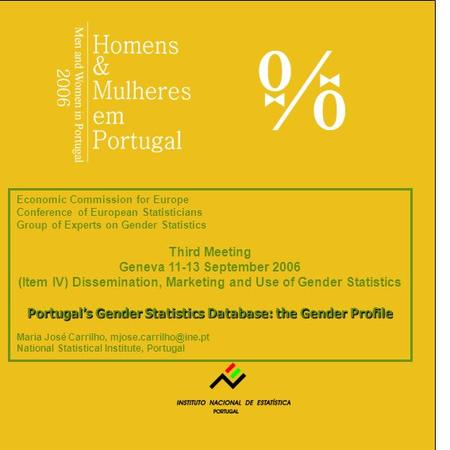 Portugal's Gender Statistics Database: the Gender Profile Economic Commission for Europe Conference of European Statisticians Group of Experts on Gender.