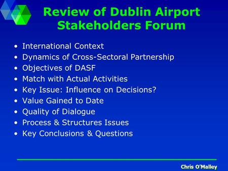 Chris O'Malley Review of Dublin Airport Stakeholders Forum International Context Dynamics of Cross-Sectoral Partnership Objectives of DASF Match with Actual.