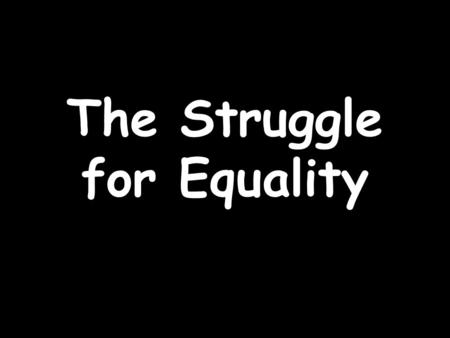latinos the strugglel for equality The education initiative for latino americans invites teachers and learners   its struggle to live out its commitments to democracy, opportunity and equality.