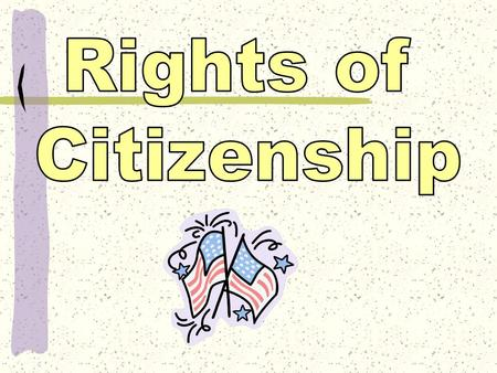 Rights of Citizenship.