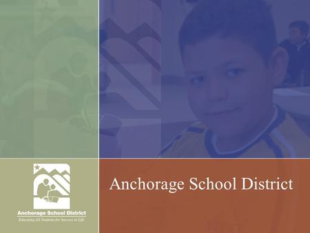 Anchorage School District. Our Students 48,828 students  53% minority  1 in 3 from low-income families  16% from military families  14% receive special.