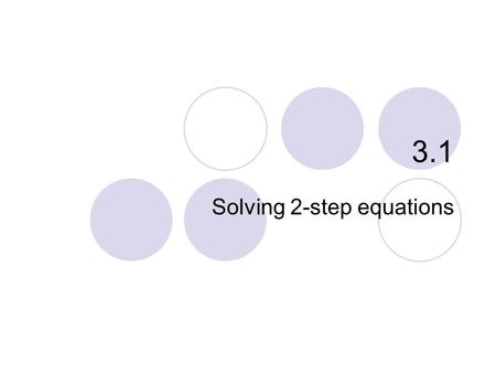 "3.1 Solving 2-step equations. 3.1 – Solving 2-step Equations Goals / ""I can…""  Solve 2-step equations  Use deductive reasoning."