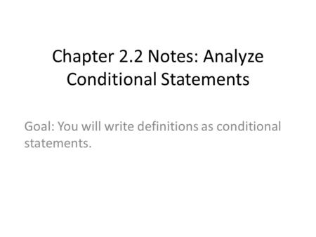 Chapter 2.2 Notes: Analyze Conditional Statements Goal: You will write definitions as conditional statements.