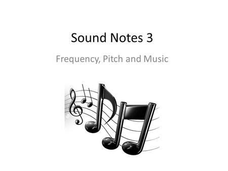 Sound Notes 3 Frequency, Pitch and Music. Frequency Frequency – the number of complete waves ______ _____________. Different sounds have ____________.