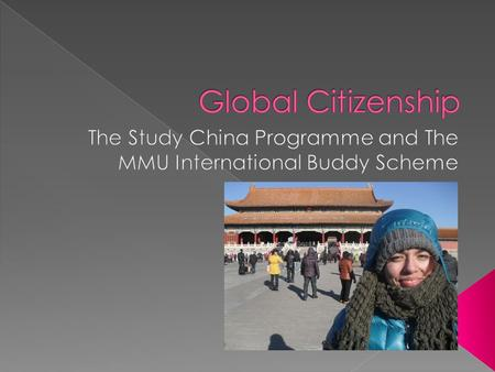B9PN1TU6I  THE STUDY CHINA PROGRAMME? A three-week intensive programme based at a university in China.  THE MMU INTERNATIONAL.