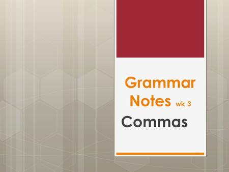 Grammar Notes wk 3 Commas. Introductory Elements: Rule 1  Use commas after certain introductory elements.  Use a comma to set off a mild exclamation,