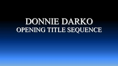 DONNIE DARKO DONNIE DARKO OPENING TITLE SEQUENCE.