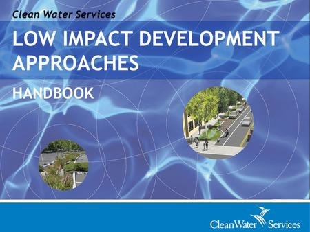 Clean Water Services LOW IMPACT DEVELOPMENT APPROACHES HANDBOOK.