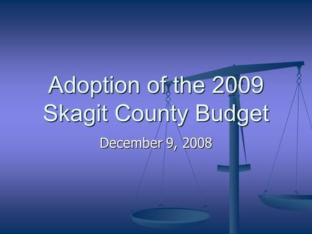 Adoption of the 2009 Skagit County Budget December 9, 2008.