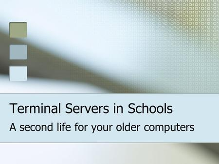 Terminal Servers in Schools A second life for your older computers.