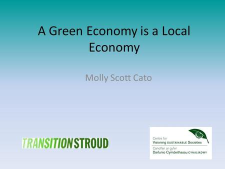 A Green Economy is a Local Economy Molly Scott Cato.